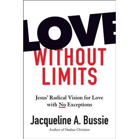 Love Without Limits : Jesus' Radical Vision for Love with No Exceptions - Yes To Jesus No To Halloween