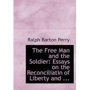 The Free Man and the Soldier : Essays on the Reconciliatin of Liberty and ... (Large Print Edition)