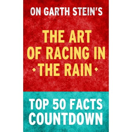 The Art of Racing in the Rain - Top 50 Facts Countdown - eBook Discover rare and interesting facts on The Art of Racing in the Rain by Garth Stein!Join the countdown as we reach the #1 fact.Rules are simple: no peeking, no skipping.Do you agree?Don't miss out! *unofficial*