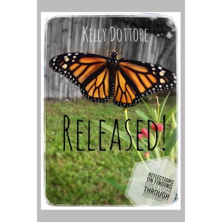 Released! : Reflections On Finding Freedom Through Adversity Released!: Reflections On Finding Freedom Through Adversity