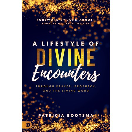 A Lifestyle of Divine Encounters : Through Prayer, Prophecy, and the Living Word ()