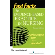 Fast Facts for Evidence-Based Practice in Nursing, Second Edition : Implementing Ebp in a Nutshell (Revised)