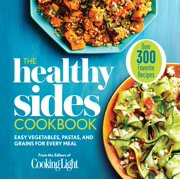 The Healthy Sides Cookbook : Easy Vegetables, Pastas, and Grains for Every Meal