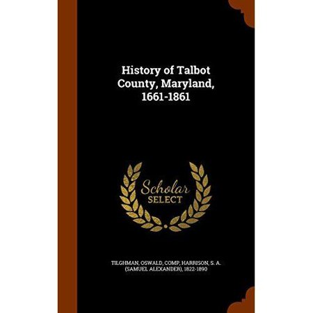 History Of Talbot County  Maryland  1661 1861