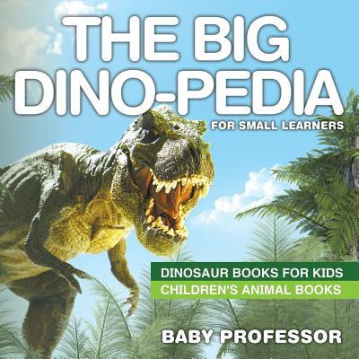 The Big Dino-pedia for Small Learners - Dinosaur Books for Kids | Children's Animal - Small Dinosaur