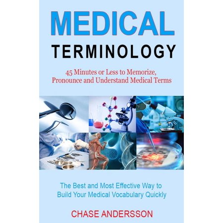 45 Mins or Less to Memorize, Pronounce and Understand Medical Terms. The Best and Most Effective Way to Build Your Medical Vocabulary Quickly! - (The Best 167 Medical Schools)