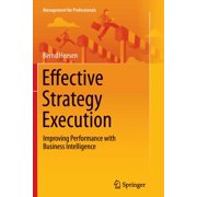 Management for Professionals: Effective Strategy Execution: Improving Performance with Business Intelligence (Paperback)