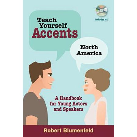 Teach Yourself Accents: North America : A Handbook for Young Actors and (Best Young American Actors)