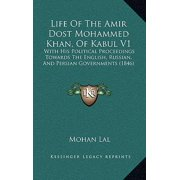 Life of the Amir Dost Mohammed Khan, of Kabul V1 : With His Political Proceedings Towards the English, Russian, and Persian Governments (1846)