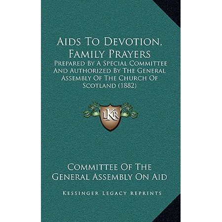 AIDS to Devotion, Family Prayers : Prepared by a Special Committee and Authorized by the General Assembly of the Church of Scotland (1882)