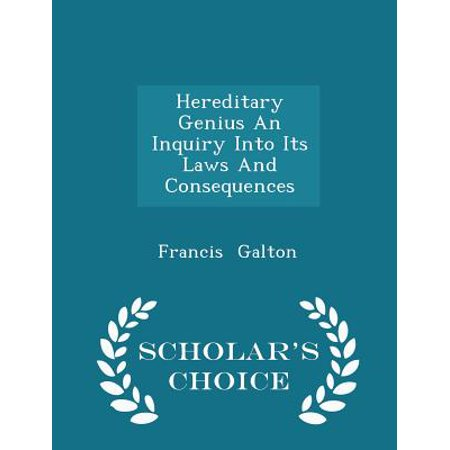 Hereditary Genius an Inquiry Into Its Laws and Consequences - Scholar's Choice