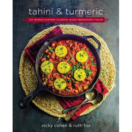 Tahini and Turmeric : 101 Middle Eastern Classics--Made Irresistibly