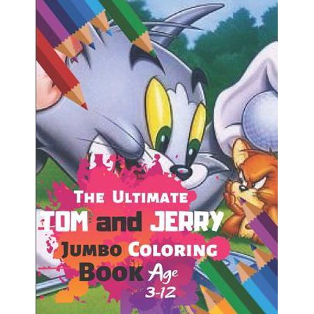 The Ultimate Tom and Jerry Jumbo Coloring Book Age 3-12: Great Activity Book to Color All Your Favorite Tom and Jerry Characters(Coloring Book for Adu