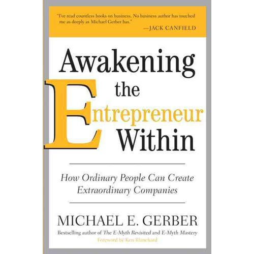 Awakening the Entrepreneur Within: How Ordinary People Can Create Extraordinary Companies