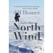 Into the North Wind : A Thousand-Mile Bicycle Adventure Across Frozen Alaska