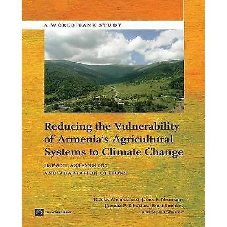 Reducing The Vulnerability Of Armenia  039 S Agricultural Systems To Climate Change  Impact Assessment And Adaptation Options  World Bank Study