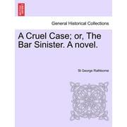 A Cruel Case; Or, the Bar Sinister. a Novel.