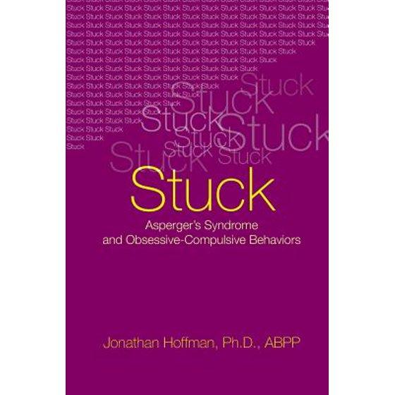 Stuck : Asperger's Syndrome and Obsessive-Compulsive Behaviors