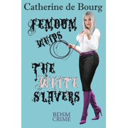 Femdom Whips the White Slavers - eBook