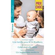 Une famille pour le Dr Bradbury - Celui dont elle rvait - Un inoubliable mdecin - eBook