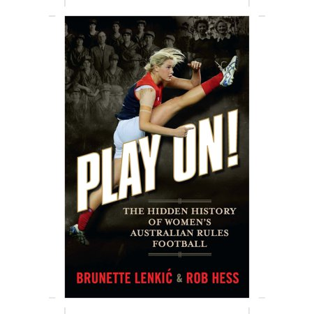 Play On: The Hidden History of Women's Australian Rules Football - eBook Australian Football League Rules