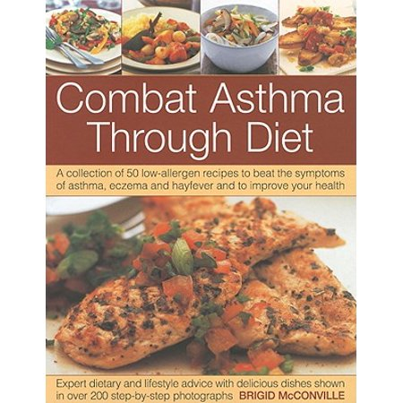 Asthma Symptoms - Combat Asthma Through Diet : A Collection of 50 Low-Allergen Recipes to Beat the Symptoms of Asthma, Eczema and Hayfever and to Improve Your Health
