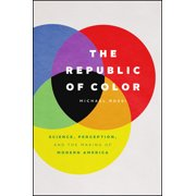The Republic of Color : Science, Perception, and the Making of Modern America