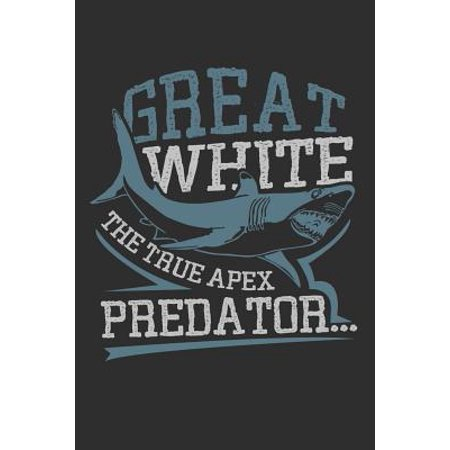 Great White The True Apex Predator: 100 page 6 x 9 Blank lined journal for music lovers perfect Gift to jot down his ideas and notes Paperback (Predator Line)