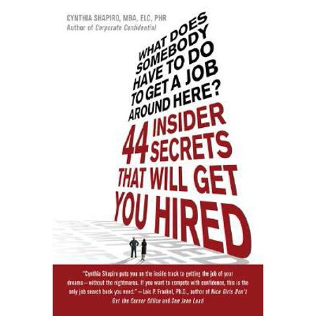What Does Somebody Have To Do To Get A Job Around Here   44 Insider Secrets That Will Get You Hired