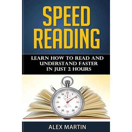 Speed Reading : Learn How to Read and Understand Faster in Just 2