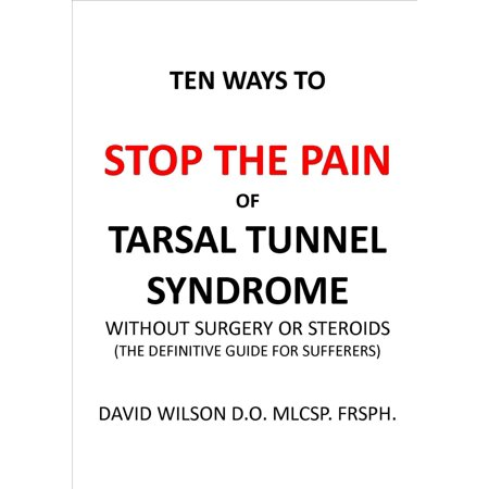 Ten Ways to Stop The Pain of Tarsal Tunnel Syndrome Without Surgery or Steroids. -