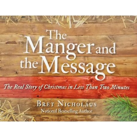 The Manger and the Message : The Real Story of Christmas in Less Than Two Minutes ()