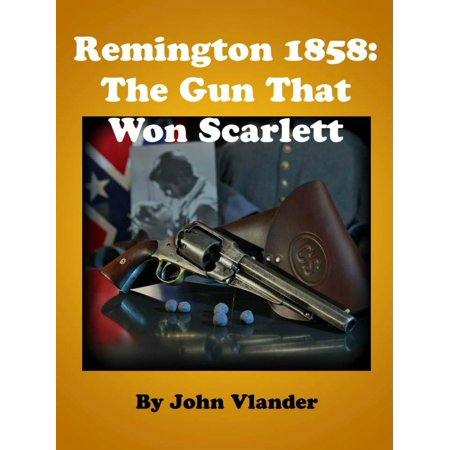 Remington 1858: The Gun That Won Scarlett - eBook