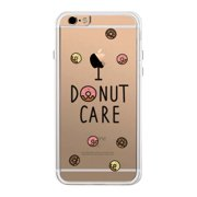 365 Printing I Donut Care Funny iPhone 6 6S Plus Phone Case Clear Phonecase