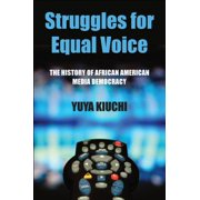 Struggles for Equal Voice : The History of African American Media Democracy
