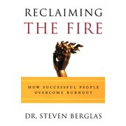 Reclaiming the Fire : How Successful People Overcome Burnout