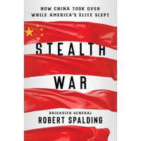 Stealth War : How China Took Over While America's Elite Slept