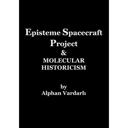 Episteme Spacecraft Project & Molecular Historicism - - Space Crafts