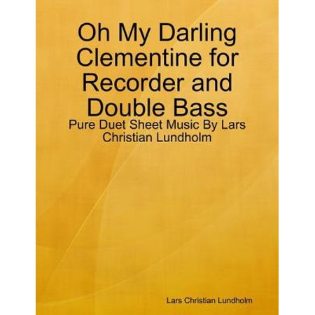 - Oh My Darling Clementine for Recorder and Double Bass - Pure Duet Sheet Music By Lars Christian Lundholm - eBook