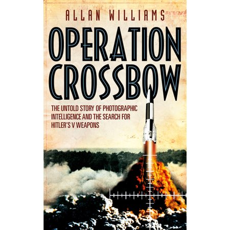 Operation Crossbow : The Untold Story of the Search for Hitler's Secret Weapons (Operation Search)