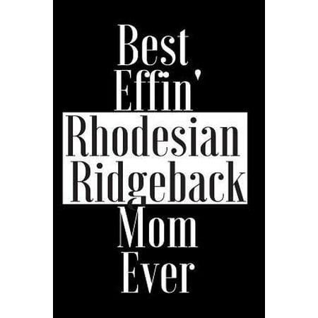Best Effin Rhodesian Ridgeback Mom Ever: Gift for Dog Animal Pet Lover - Funny Notebook Joke Journal Planner - Friend Her Him Men Women Colleague Cowo