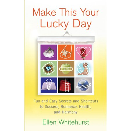 Make This Your Lucky Day : Fun and Easy Secrets and Shortcuts to Success, Romance, Health, and Harmony