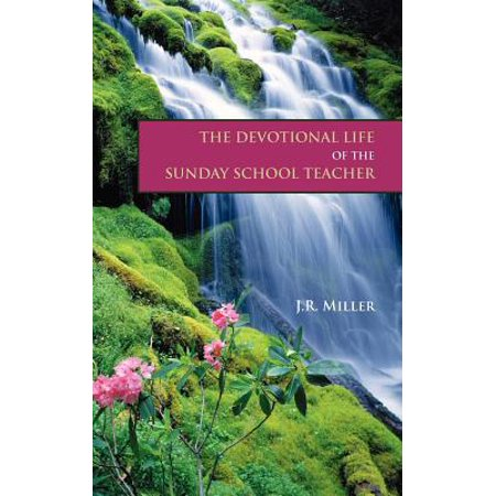 The Devotional Life of the Sunday School Teacher - Sunday School Teacher