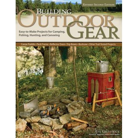 Fishing Trip Journal (Building Outdoor Gear, Revised 2nd Edition : Easy-To-Make Projects for Camping, Fishing, Hunting, and Canoeing (Canoe Paddle, Pack Frame, Reflector Oven, Trip Boxes, Bucksaw, and Other Trail-Tested Projects))