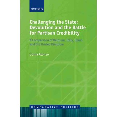 Challenging the State:: Devolution and the Battle for Partisan Credibility, a Comparison of Belgium, Italy, Spain, and the United Kingdom