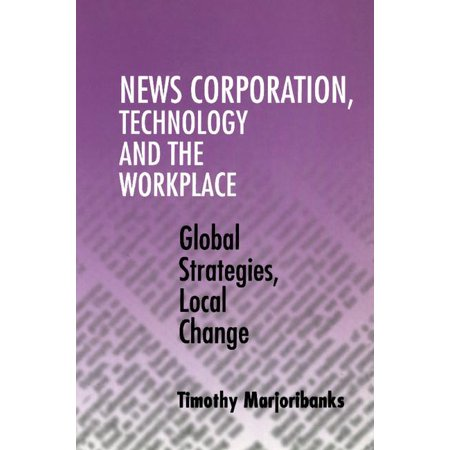 News Corporation, Technology and the Workplace : Global Strategies, Local Change (Paperback)