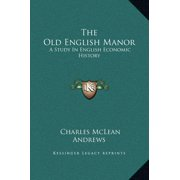 The Old English Manor : A Study in English Economic History