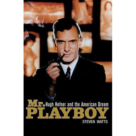 MR Playboy : Hugh Hefner and the American Dream for $<!---->