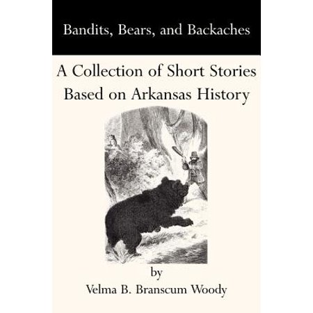 Bandits, Bears, and Backaches : A Collection of Short Stories Based on Arkansas History](History Of Halloween Short Story)
