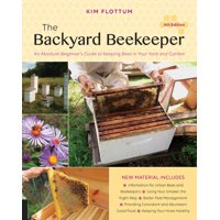 The Backyard Beekeeper, 4th Edition : An Absolute Beginner's Guide to Keeping Bees in Your Yard and Garden